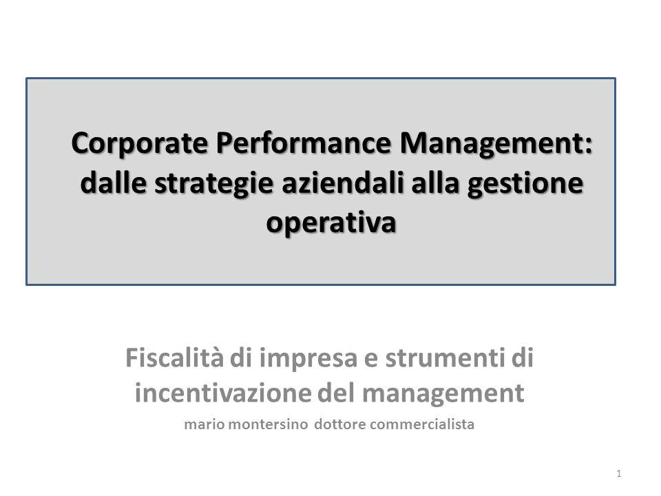 Corporate Performance Management: dalle strategie aziendali alla gestione operativa Fiscalità di impresa e strumenti di incentivazione del management