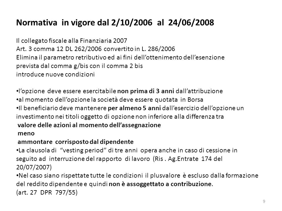 9 Normativa in vigore dal 2/10/2006 al 24/06/2008 Il collegato fiscale alla Finanziaria 2007 Art. 3 comma 12 DL 262/2006 convertito in L. 286/2006 Eli