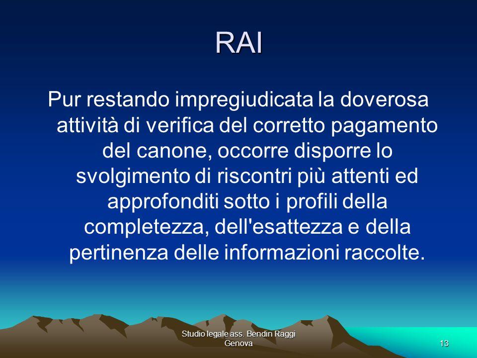Studio legale ass. Bendin Raggi Genova13 RAI Pur restando impregiudicata la doverosa attività di verifica del corretto pagamento del canone, occorre d