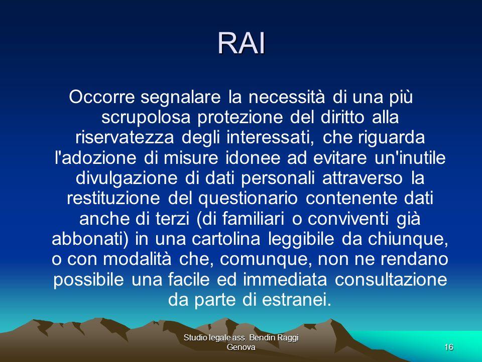 Studio legale ass. Bendin Raggi Genova16 RAI Occorre segnalare la necessità di una più scrupolosa protezione del diritto alla riservatezza degli inter