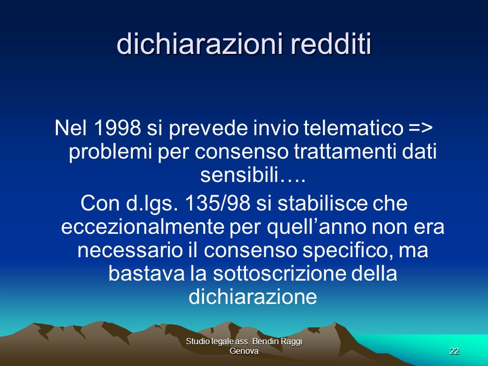 Studio legale ass. Bendin Raggi Genova22 dichiarazioni redditi Nel 1998 si prevede invio telematico => problemi per consenso trattamenti dati sensibil