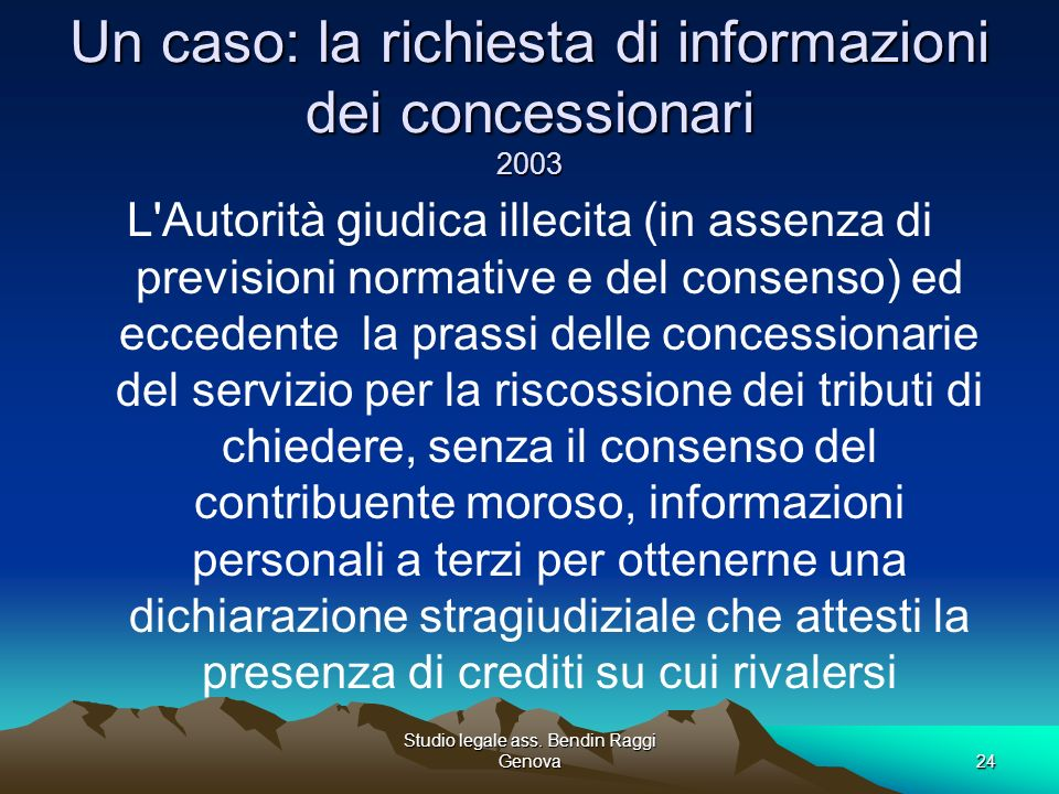 Studio legale ass. Bendin Raggi Genova24 Un caso: la richiesta di informazioni dei concessionari 2003 L'Autorità giudica illecita (in assenza di previ