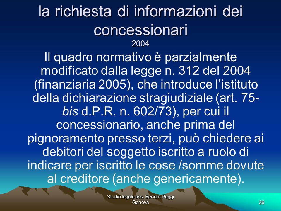 Studio legale ass. Bendin Raggi Genova26 la richiesta di informazioni dei concessionari 2004 Il quadro normativo è parzialmente modificato dalla legge