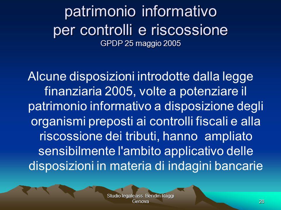 Studio legale ass. Bendin Raggi Genova28 patrimonio informativo per controlli e riscossione GPDP 25 maggio 2005 Alcune disposizioni introdotte dalla l