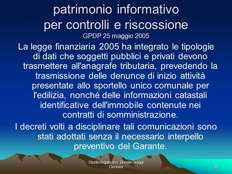 Studio legale ass. Bendin Raggi Genova30 patrimonio informativo per controlli e riscossione GPDP 25 maggio 2005 La legge finanziaria 2005 ha integrato
