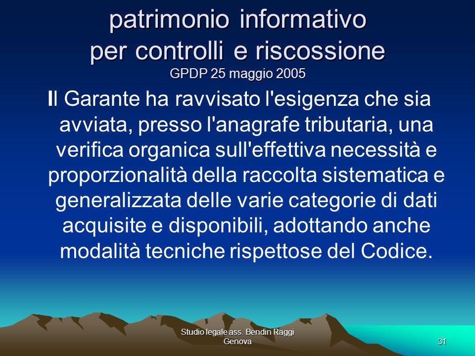 Studio legale ass. Bendin Raggi Genova31 patrimonio informativo per controlli e riscossione GPDP 25 maggio 2005 Il Garante ha ravvisato l'esigenza che