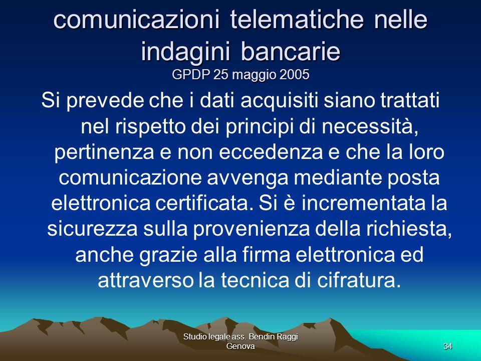 Studio legale ass. Bendin Raggi Genova34 comunicazioni telematiche nelle indagini bancarie GPDP 25 maggio 2005 Si prevede che i dati acquisiti siano t