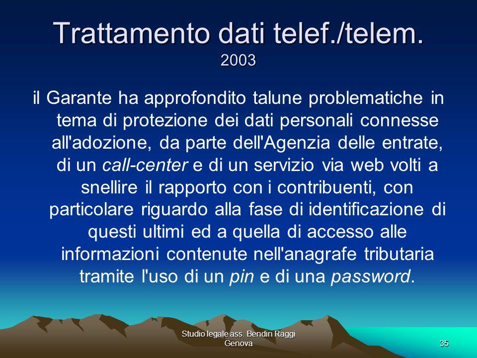 Studio legale ass. Bendin Raggi Genova35 Trattamento dati telef./telem. 2003 il Garante ha approfondito talune problematiche in tema di protezione dei