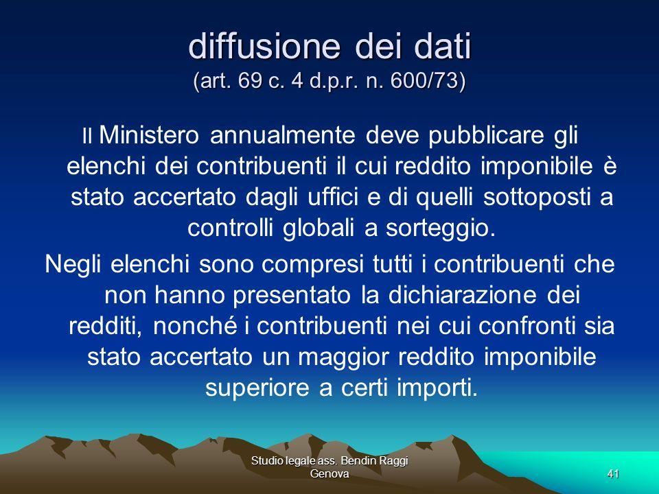 Studio legale ass. Bendin Raggi Genova41 diffusione dei dati (art. 69 c. 4 d.p.r. n. 600/73) Il Ministero annualmente deve pubblicare gli elenchi dei