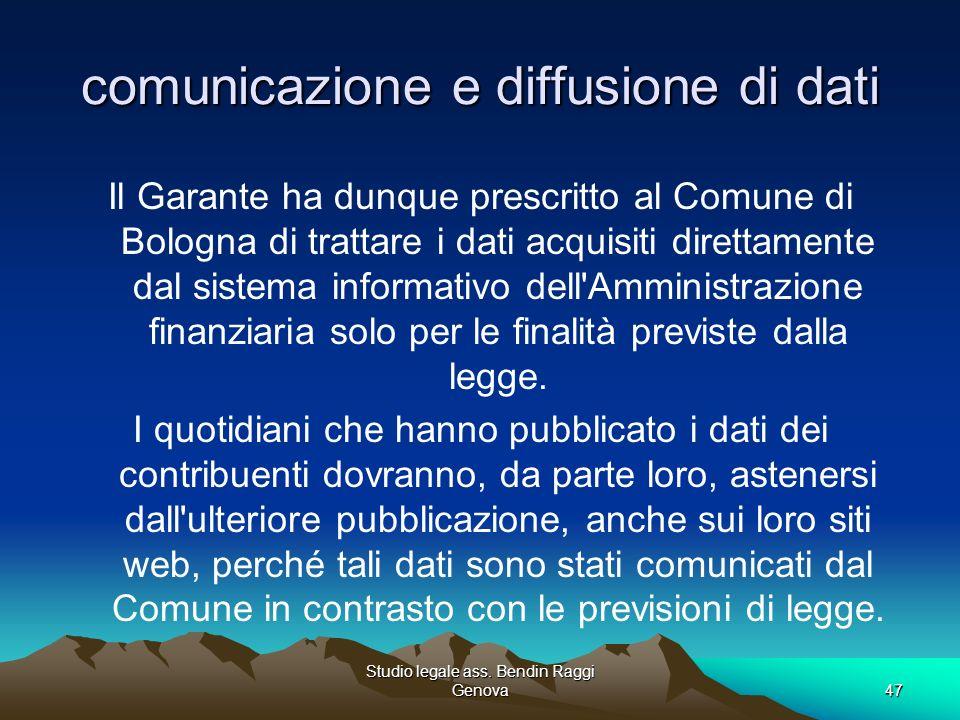 Studio legale ass. Bendin Raggi Genova47 comunicazione e diffusione di dati Il Garante ha dunque prescritto al Comune di Bologna di trattare i dati ac