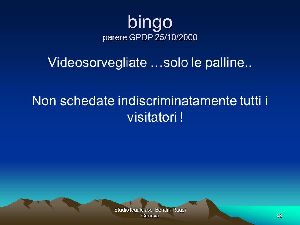 Studio legale ass. Bendin Raggi Genova48 bingo parere GPDP 25/10/2000 Videosorvegliate …solo le palline.. Non schedate indiscriminatamente tutti i vis