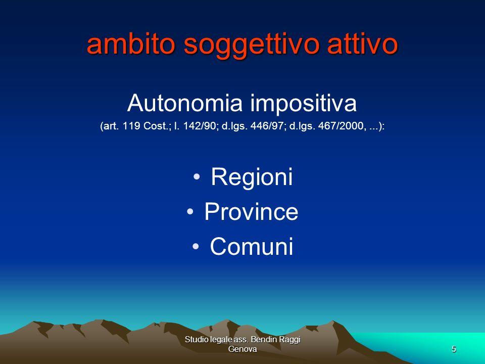Studio legale ass. Bendin Raggi Genova5 ambito soggettivo attivo Autonomia impositiva (art. 119 Cost.; l. 142/90; d.lgs. 446/97; d.lgs. 467/2000,...):