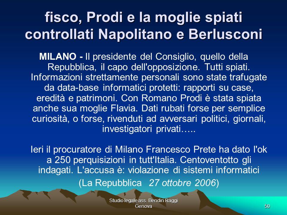 Studio legale ass. Bendin Raggi Genova50 fisco, Prodi e la moglie spiati controllati Napolitano e Berlusconi MILANO - Il presidente del Consiglio, que