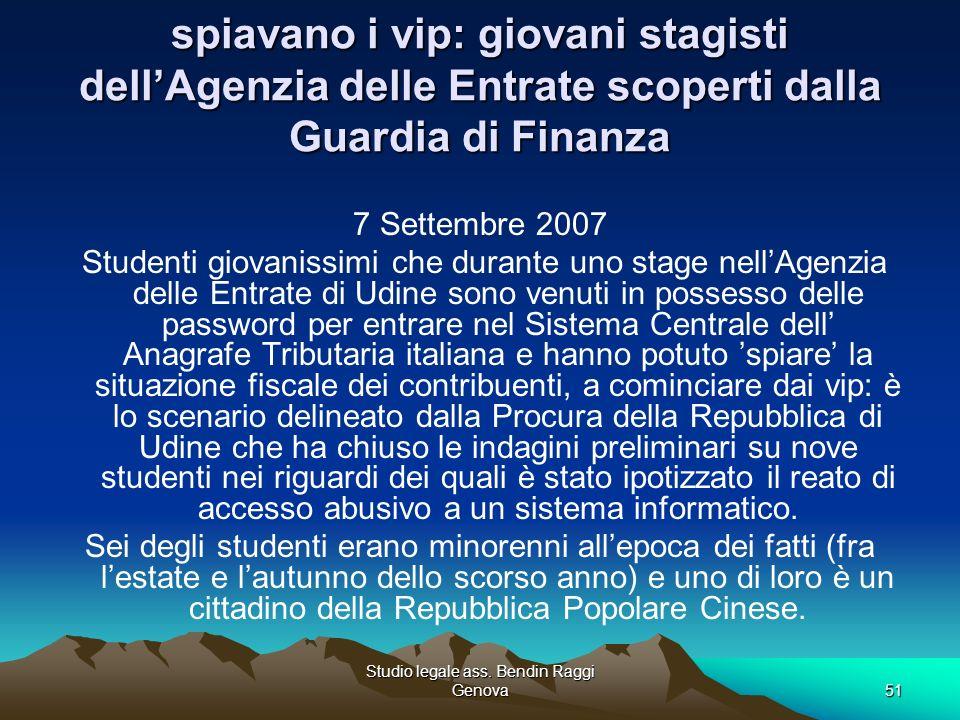 Studio legale ass. Bendin Raggi Genova51 spiavano i vip: giovani stagisti dellAgenzia delle Entrate scoperti dalla Guardia di Finanza 7 Settembre 2007