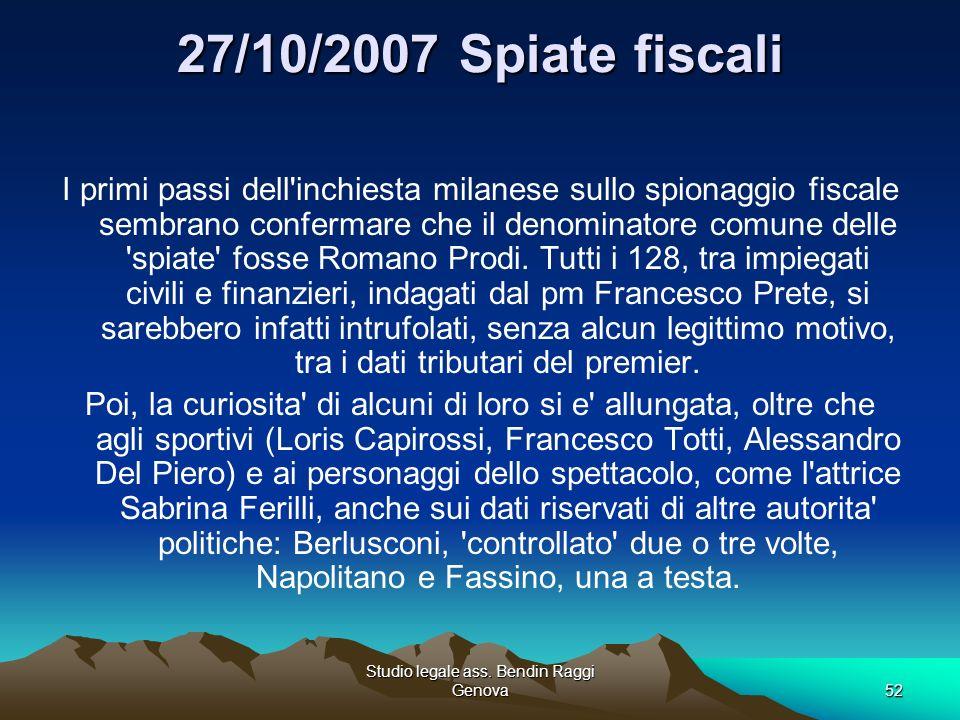 Studio legale ass. Bendin Raggi Genova52 27/10/2007 Spiate fiscali I primi passi dell'inchiesta milanese sullo spionaggio fiscale sembrano confermare