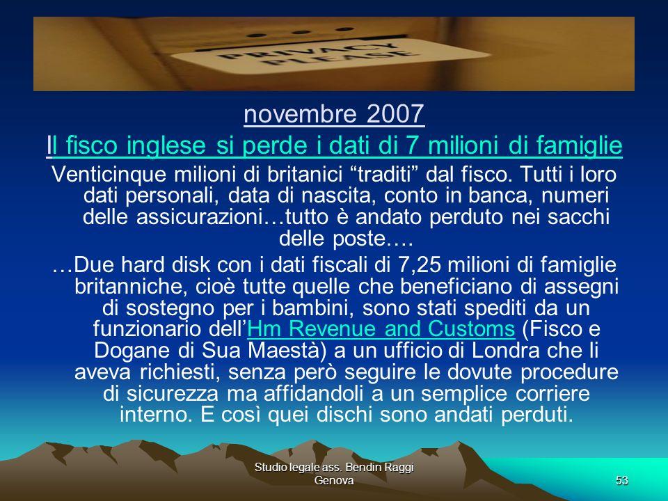 Studio legale ass. Bendin Raggi Genova53 novembre 2007 Il fisco inglese si perde i dati di 7 milioni di famigliel fisco inglese si perde i dati di 7 m
