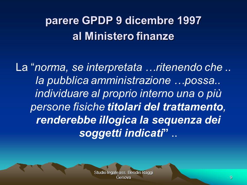 Studio legale ass. Bendin Raggi Genova9 parere GPDP 9 dicembre 1997 al Ministero finanze La norma, se interpretata …ritenendo che.. la pubblica ammini
