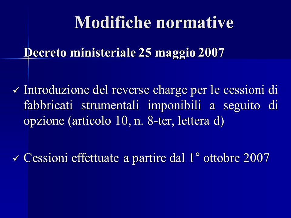 Modifiche normative Decreto ministeriale 25 maggio 2007 Introduzione del reverse charge per le cessioni di fabbricati strumentali imponibili a seguito di opzione (articolo 10, n.