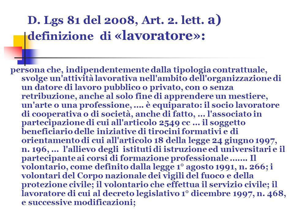 D. Lgs 81 del 2008, Art. 2. lett. a) definizione di «lavoratore»: persona che, indipendentemente dalla tipologia contrattuale, svolge un'attività lavo