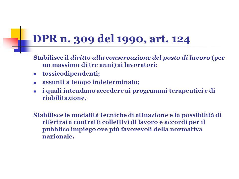 DPR n. 309 del 1990, art. 124 Stabilisce il diritto alla conservazione del posto di lavoro (per un massimo di tre anni) ai lavoratori: tossicodipenden