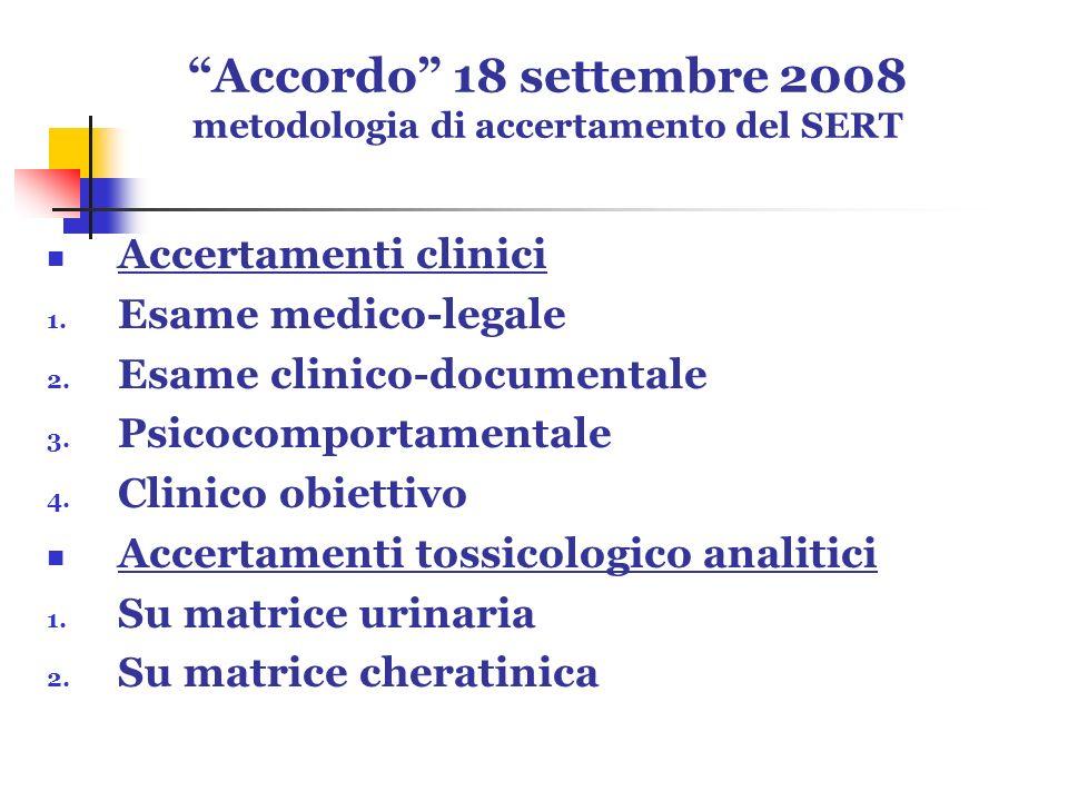 Accordo 18 settembre 2008 metodologia di accertamento del SERT Accertamenti clinici 1. Esame medico-legale 2. Esame clinico-documentale 3. Psicocompor
