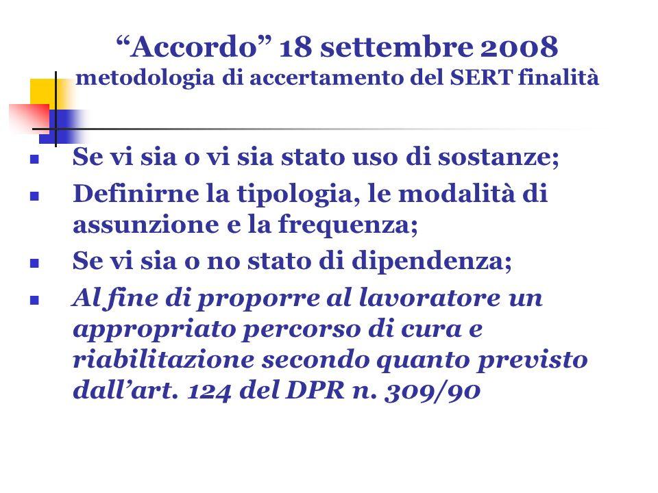 Accordo 18 settembre 2008 metodologia di accertamento del SERT finalità Se vi sia o vi sia stato uso di sostanze; Definirne la tipologia, le modalità