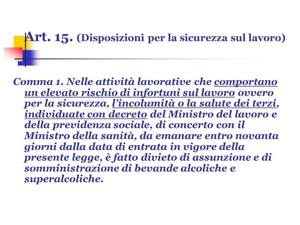 Art. 15. (Disposizioni per la sicurezza sul lavoro) Comma 1. Nelle attività lavorative che comportano un elevato rischio di infortuni sul lavoro ovver