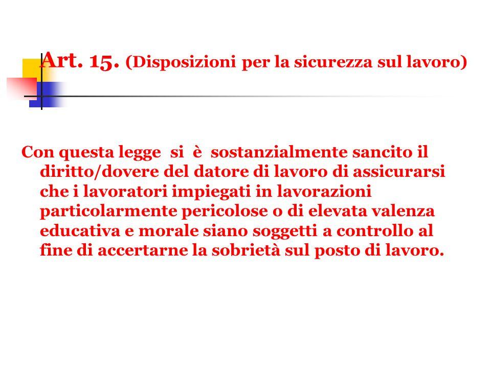 Art. 15. (Disposizioni per la sicurezza sul lavoro) Con questa legge si è sostanzialmente sancito il diritto/dovere del datore di lavoro di assicurars