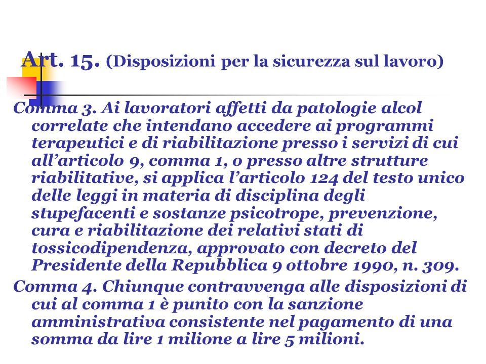 Art. 15. (Disposizioni per la sicurezza sul lavoro) Comma 3. Ai lavoratori affetti da patologie alcol correlate che intendano accedere ai programmi te