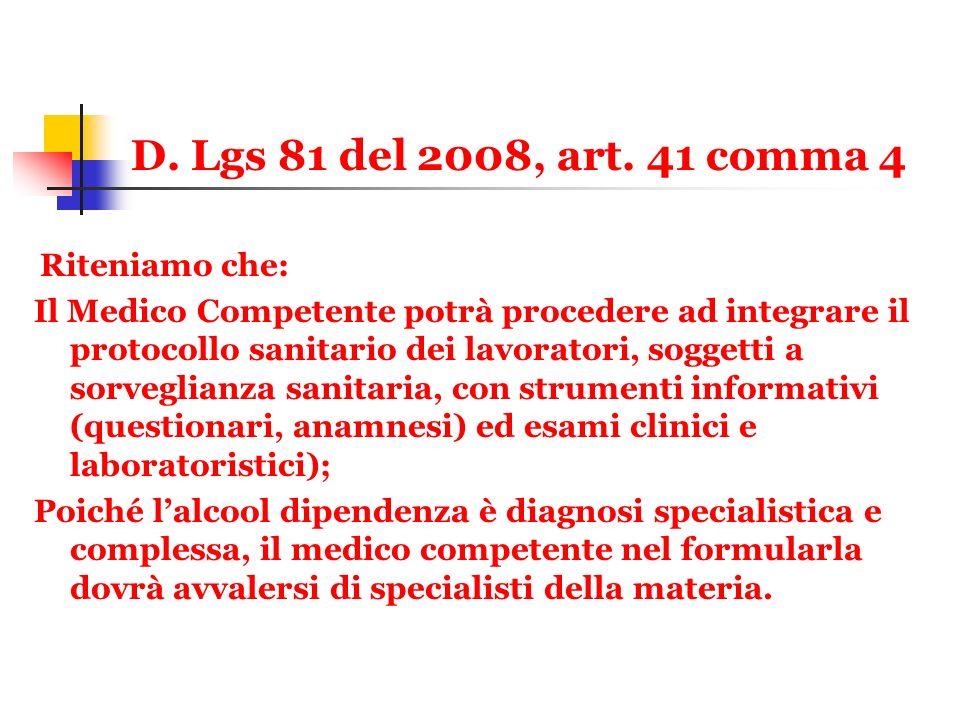 D. Lgs 81 del 2008, art. 41 comma 4 Riteniamo che: Il Medico Competente potrà procedere ad integrare il protocollo sanitario dei lavoratori, soggetti