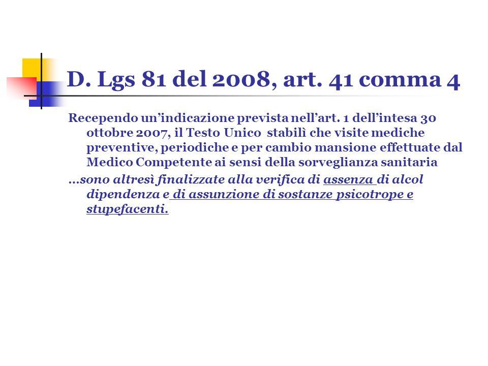 D. Lgs 81 del 2008, art. 41 comma 4 Recependo unindicazione prevista nellart. 1 dellintesa 30 ottobre 2007, il Testo Unico stabilì che visite mediche