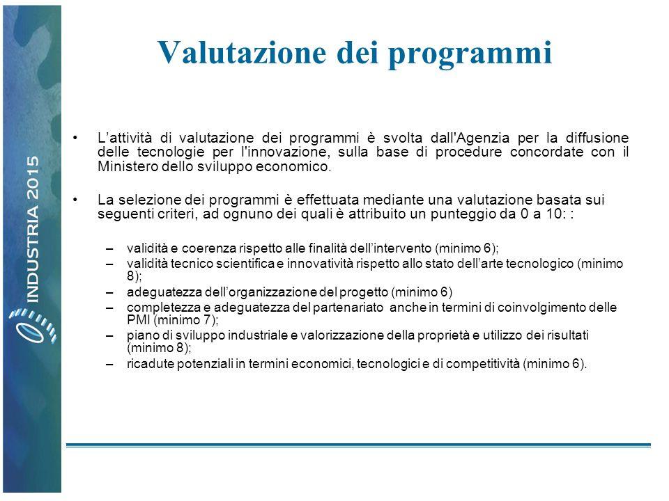 Valutazione dei programmi Lattività di valutazione dei programmi è svolta dall Agenzia per la diffusione delle tecnologie per l innovazione, sulla base di procedure concordate con il Ministero dello sviluppo economico.