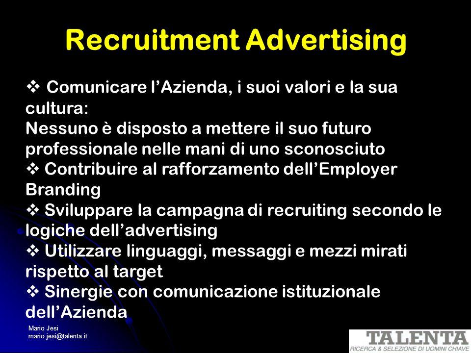 Mario Jesi mario.jesi@talenta.it Recruitment Advertising Comunicare lAzienda, i suoi valori e la sua cultura: Nessuno è disposto a mettere il suo futu