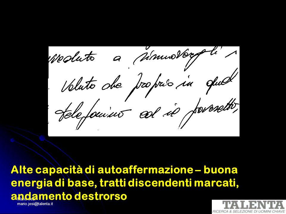 Mario Jesi mario.jesi@talenta.it Alte capacità di autoaffermazione – buona energia di base, tratti discendenti marcati, andamento destrorso