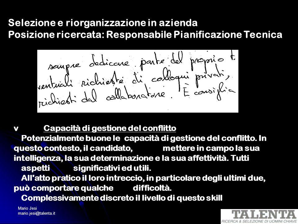 Mario Jesi mario.jesi@talenta.it Selezione e riorganizzazione in azienda Posizione ricercata: Responsabile Pianificazione Tecnica v Capacità di gestio