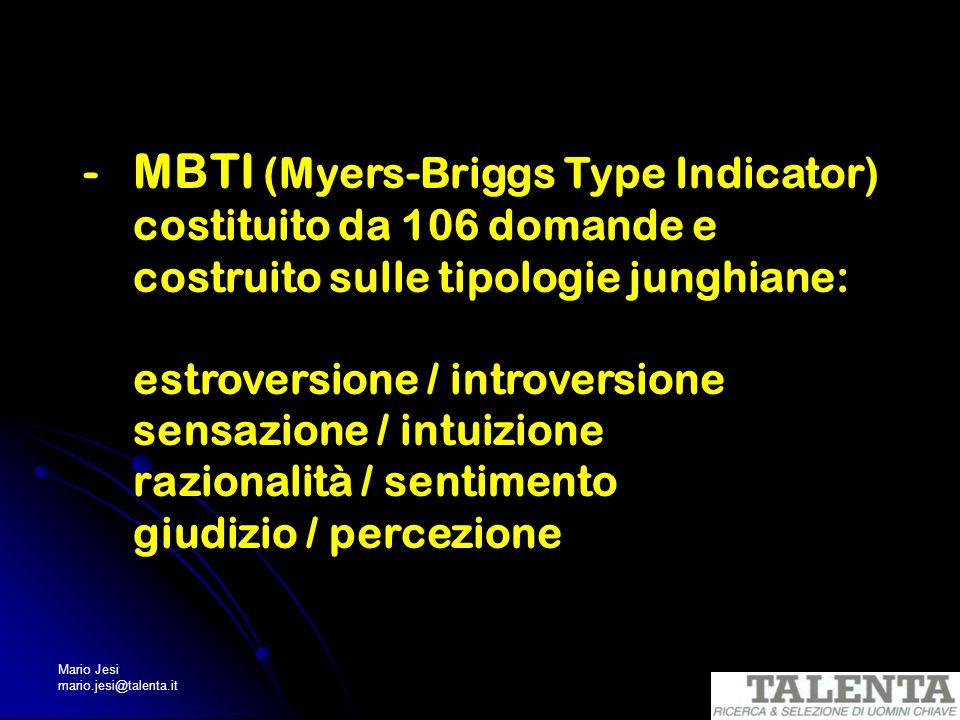 Mario Jesi mario.jesi@talenta.it -MBTI (Myers-Briggs Type Indicator) costituito da 106 domande e costruito sulle tipologie junghiane: estroversione /