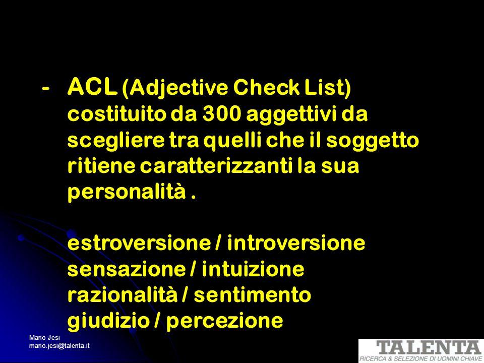 Mario Jesi mario.jesi@talenta.it -ACL (Adjective Check List) costituito da 300 aggettivi da scegliere tra quelli che il soggetto ritiene caratterizzan