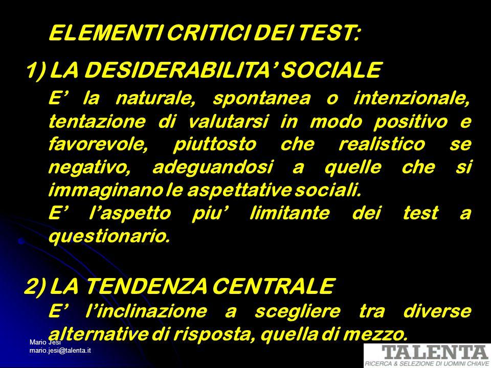 Mario Jesi mario.jesi@talenta.it ELEMENTI CRITICI DEI TEST: 1) LA DESIDERABILITA SOCIALE E la naturale, spontanea o intenzionale, tentazione di valuta