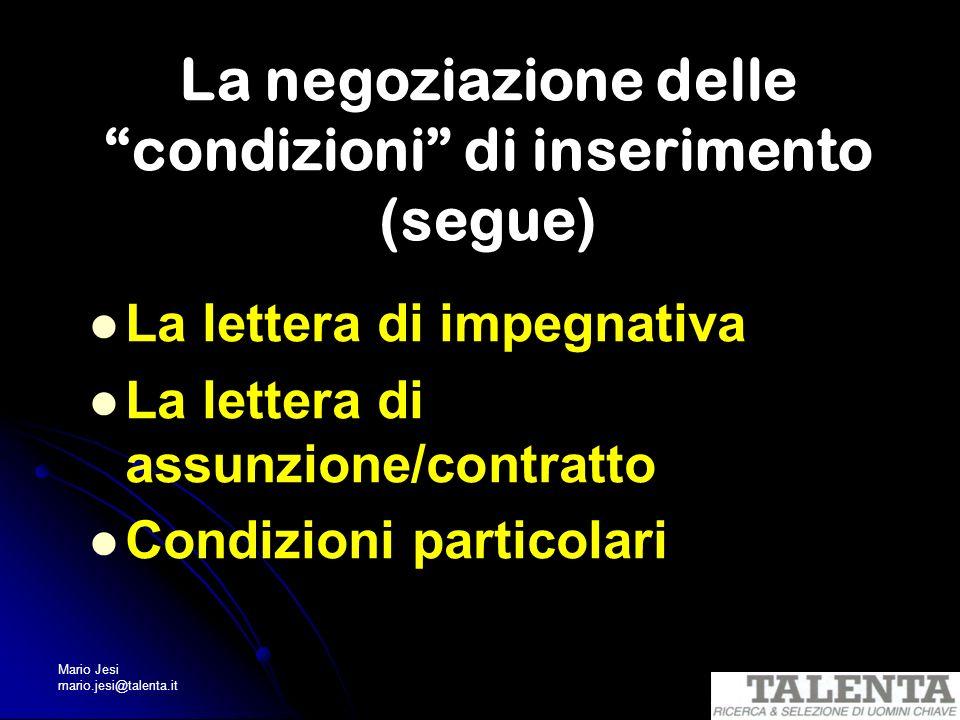 Mario Jesi mario.jesi@talenta.it La negoziazione delle condizioni di inserimento (segue) La lettera di impegnativa La lettera di assunzione/contratto