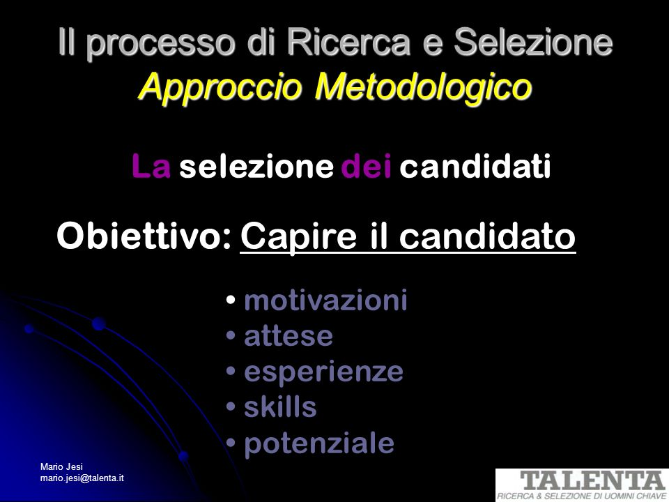 Mario Jesi mario.jesi@talenta.it Guerra dei Talenti Le leggi del marketing applicate al recruiting: rapporto offerta/domanda candidato = consumatore creare bisogni nel candidato/consumatore non attivamente alla ricerca di lavoro marketing e vendita del job/employer ruolo centrale della comunicazione