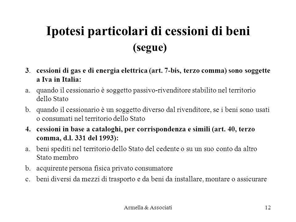 Ipotesi particolari di cessioni di beni (segue) 3. cessioni di gas e di energia elettrica (art. 7-bis, terzo comma) sono soggette a Iva in Italia: a.q