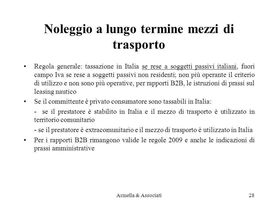 Noleggio a lungo termine mezzi di trasporto Regola generale: tassazione in Italia se rese a soggetti passivi italiani, fuori campo Iva se rese a sogge