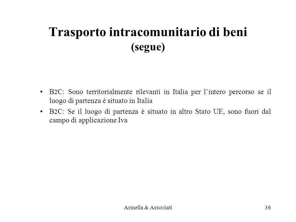 Trasporto intracomunitario di beni (segue) B 2 C: Sono territorialmente rilevanti in Italia per lintero percorso se il luogo di partenza è situato in