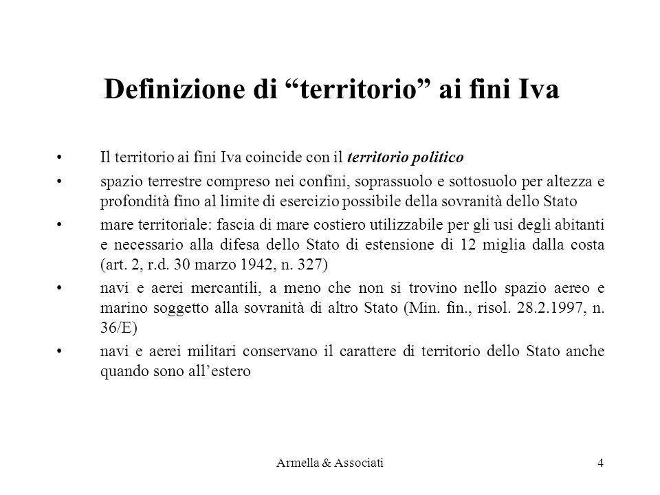 Regola generale (segue) PrestatoreClienteIva in ItaliaCriterio territorialità UE – Extra UE soggetti passivi IT soggetto passivo SILuogo committente IT privato NOLuogo prestatore UE – Extra UE soggetti passivi o privati NOLuogo prestatore o committente Armella & Associati15