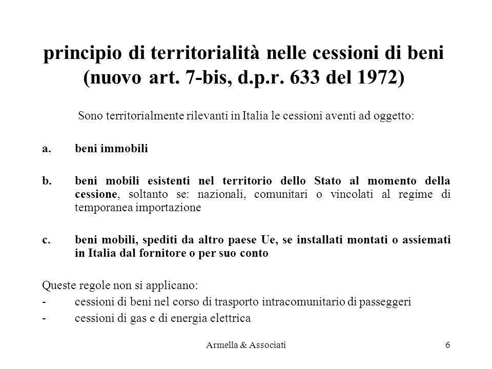 principio di territorialità nelle cessioni di beni (nuovo art. 7-bis, d.p.r. 633 del 1972) Sono territorialmente rilevanti in Italia le cessioni avent
