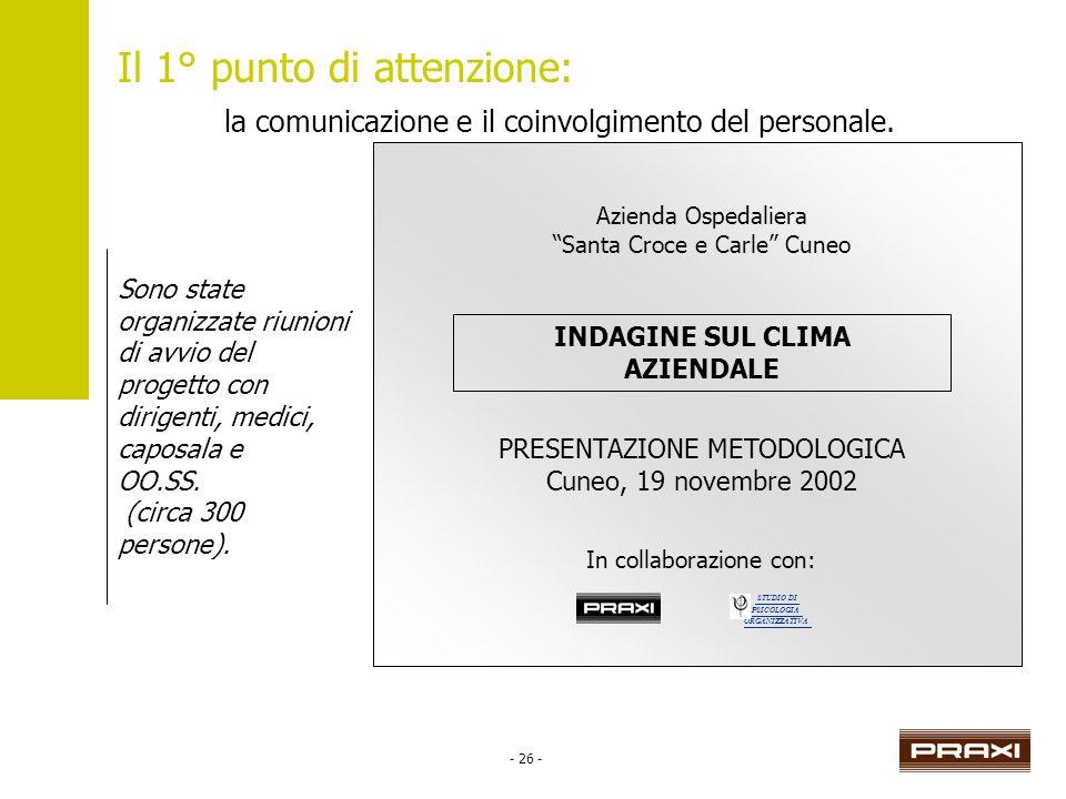 - 26 - Il 1° punto di attenzione: la comunicazione e il coinvolgimento del personale. Sono state organizzate riunioni di avvio del progetto con dirige