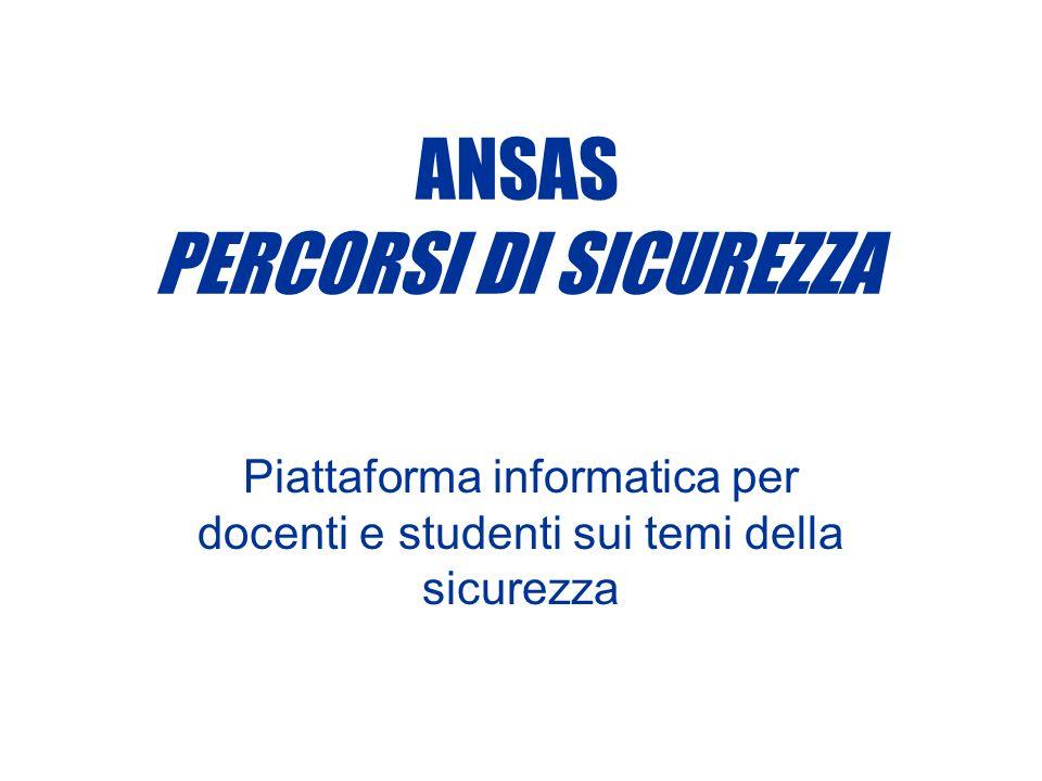 ANSAS PERCORSI DI SICUREZZA Piattaforma informatica per docenti e studenti sui temi della sicurezza