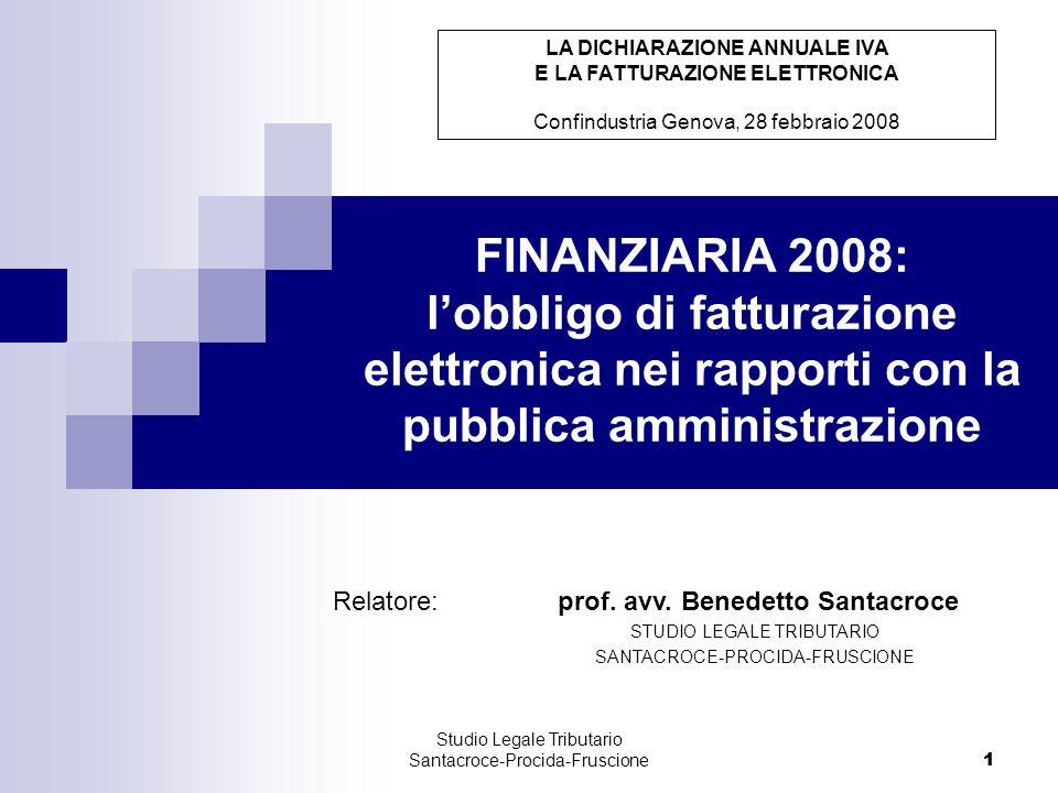 1 Studio Legale Tributario Santacroce-Procida-Fruscione 1 FINANZIARIA 2008: lobbligo di fatturazione elettronica nei rapporti con la pubblica amministrazione Relatore: prof.
