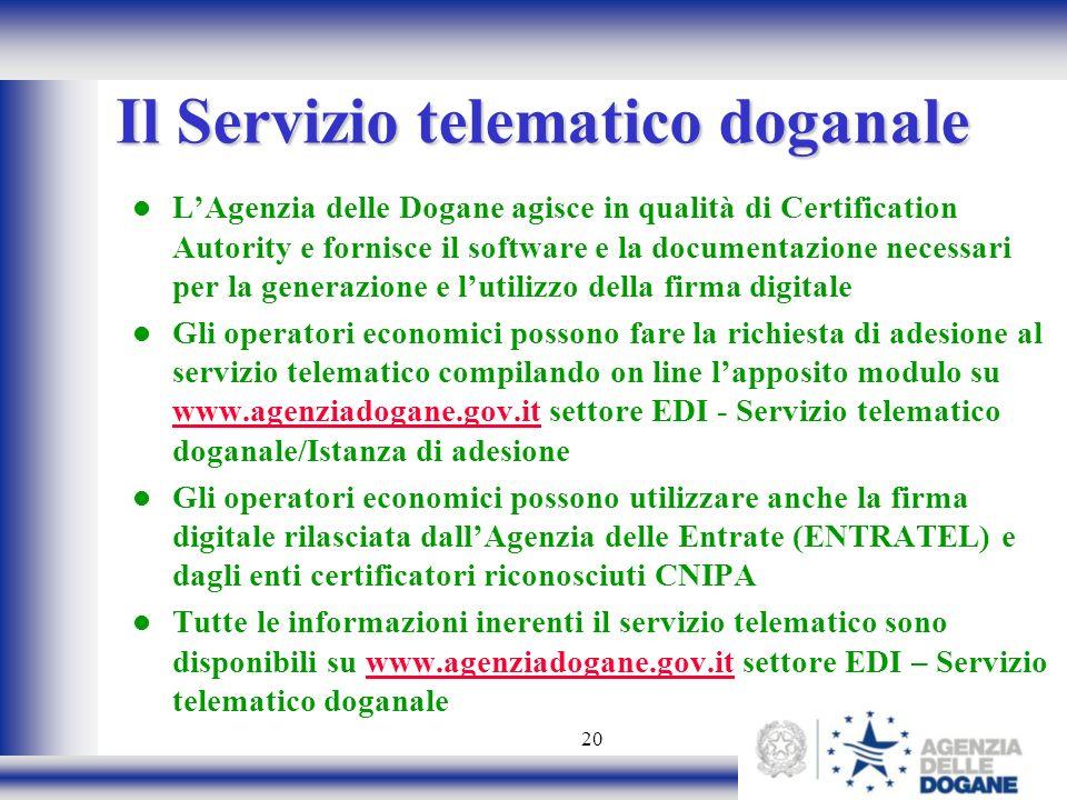 20 LAgenzia delle Dogane agisce in qualità di Certification Autority e fornisce il software e la documentazione necessari per la generazione e lutiliz