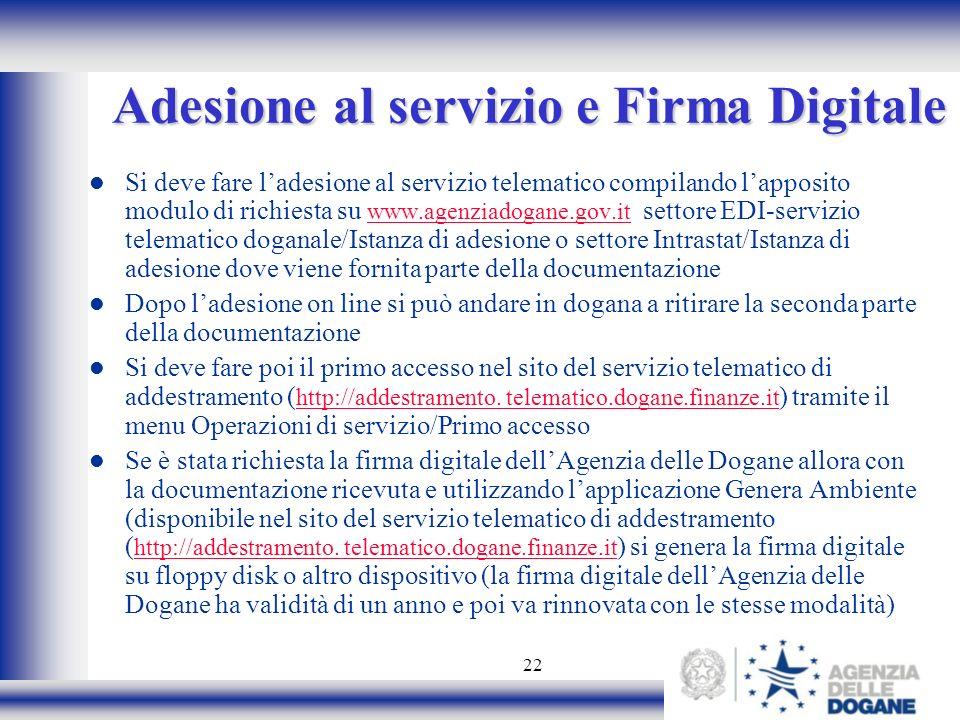 22 Si deve fare ladesione al servizio telematico compilando lapposito modulo di richiesta su www.agenziadogane.gov.it settore EDI-servizio telematico